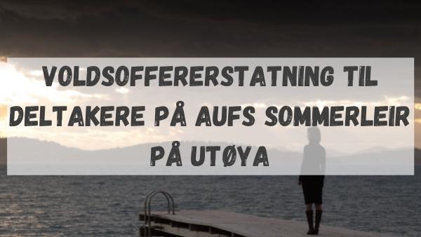 Krav om voldsoffererstatning til deltakere på AUFs sommerleir på Utøya