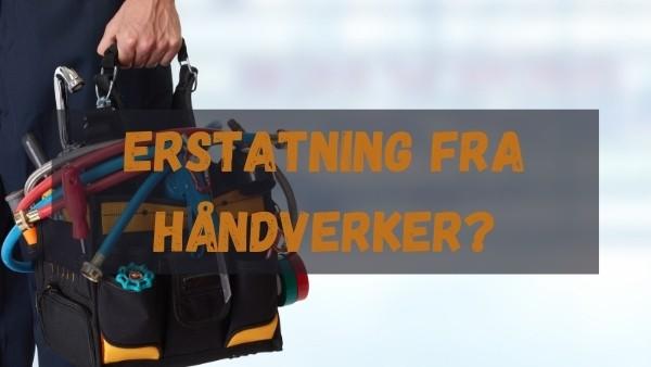 Erstatning fra håndverker?