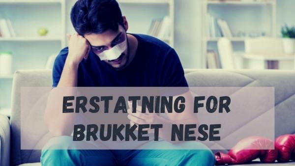 Erstatning for brukket nese