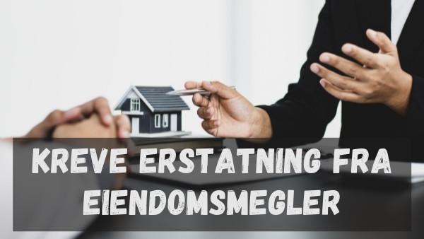 Kreve erstatning fra eiendomsmegler?